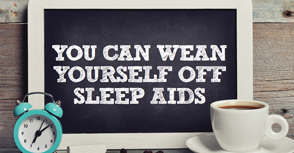 You Can Wean Yourself Off Sleep Aids