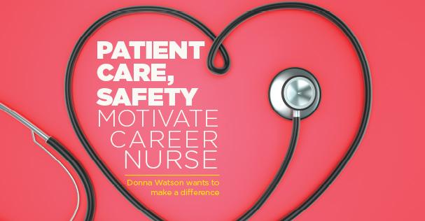 Spotlight On: Patient Care, Safety Motivate CareeNurse