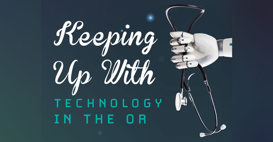 Keeping Up With Technology in the OR