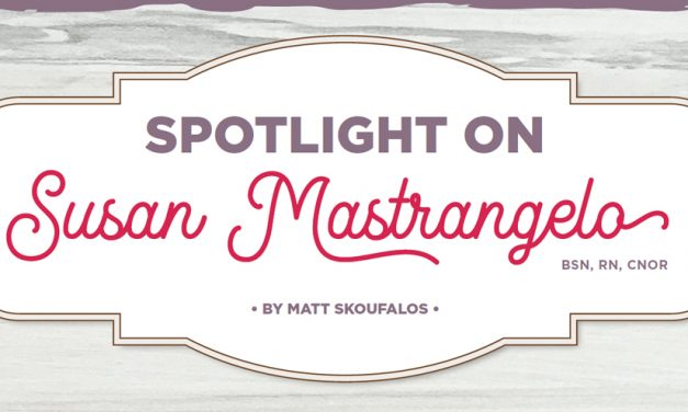 Spotlight on Susan Mastrangelo, BSN, RN, CNOR
