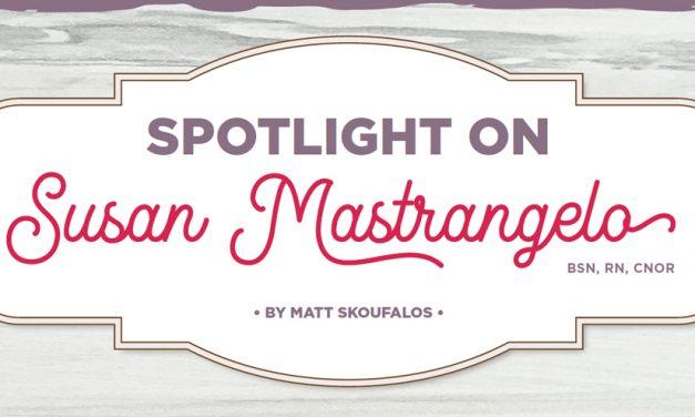 Spotlight on Susan Mastrangelo, BSN, RN, CNOR