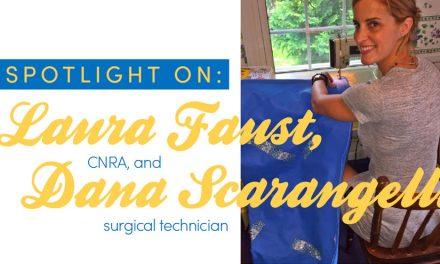 Spotlight on Laura Faust, CNRA, and Dana Scarangelli, Surgical Technician
