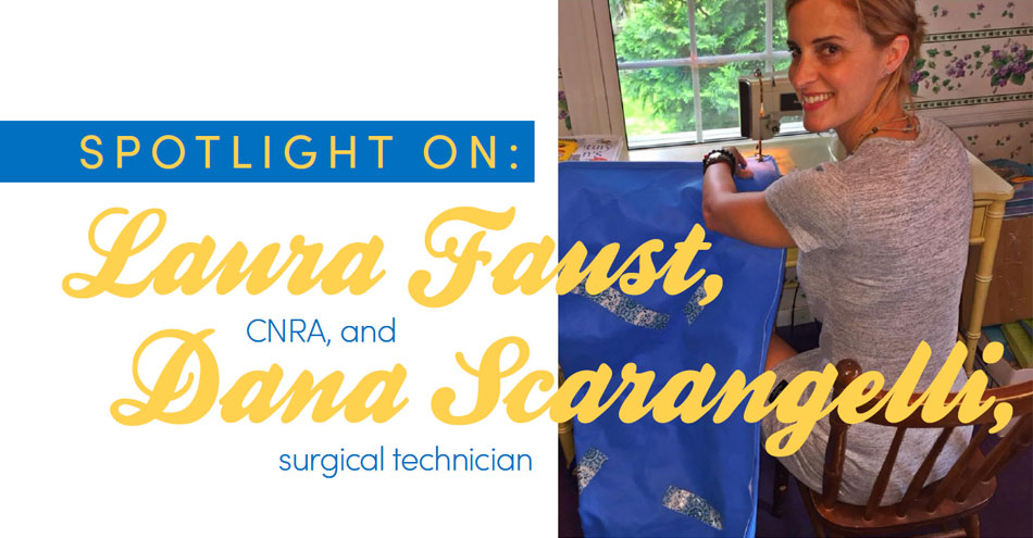 Spotlight on Laura Faust, CNRA, and Dana Scarangelli, Surgical Technician