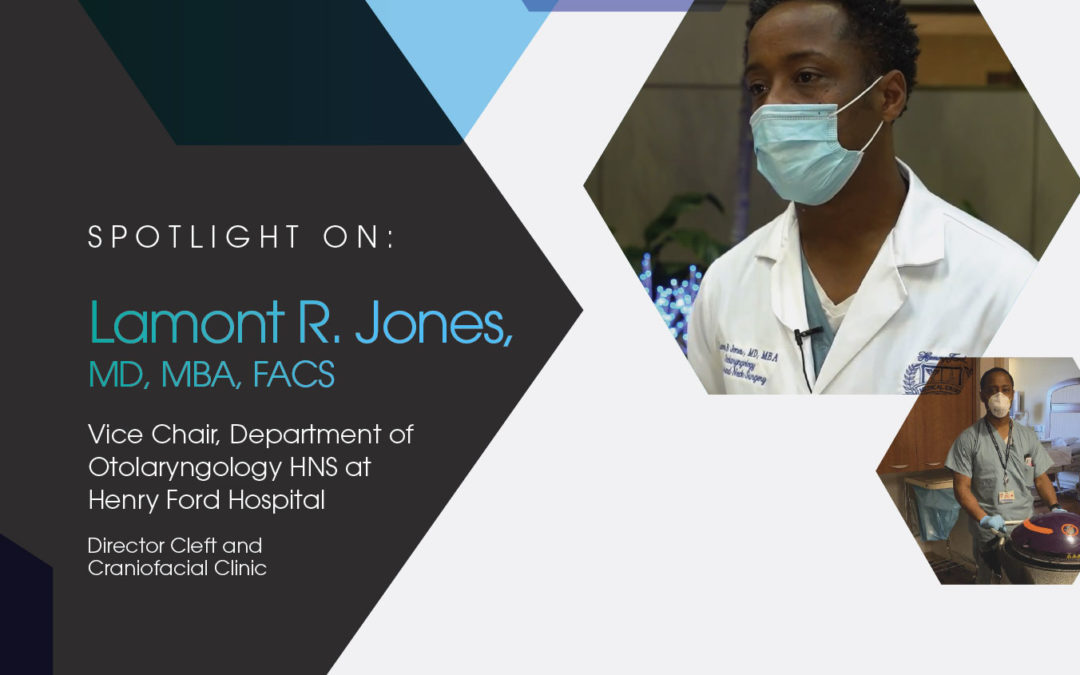 Spotlight On: Lamont R. Jones, MD, MBA, FACS, Vice Chair, Department of Otolaryngology HNS at  Henry Ford Hospital, Director Cleft and Craniofacial Clinic