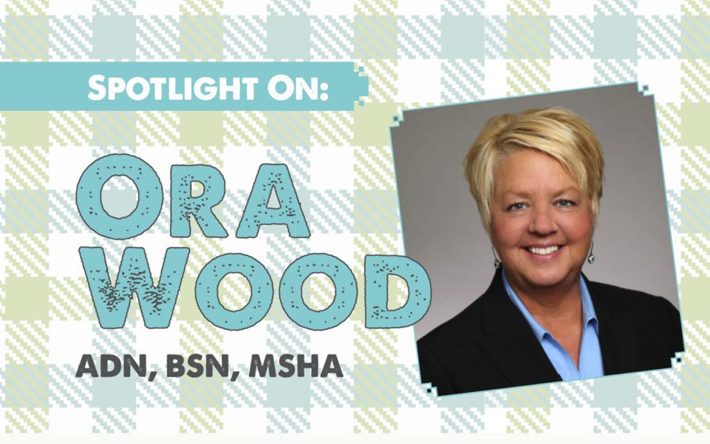 Spotlight On: Ora Wood, ADN, BSN, MSHA