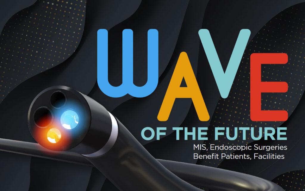 Wave of the Future: MIS, Endoscopic Surgeries Benefit Patients, Facilities